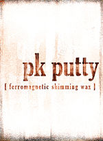 P.K. Putty-Ferromagnetic Wax